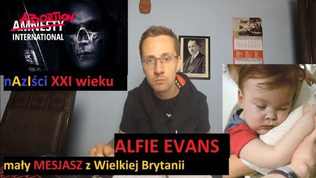 Alfie Evans, czyli mały MESJASZ i nAzIści XXI wieku   J. Międlar