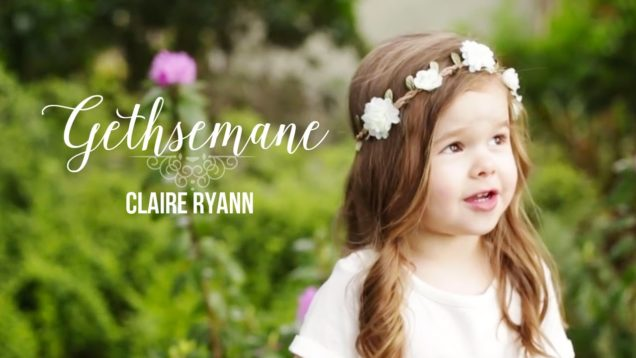 Gethsemane – Claire Ryann at 3 Years Old